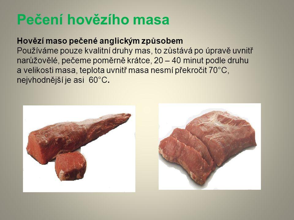 Pečení hovězího masa Hovězí maso pečené anglickým způsobem Používáme pouze kvalitní druhy mas, to zůstává po úpravě uvnitř narůžovělé, pečeme poměrně