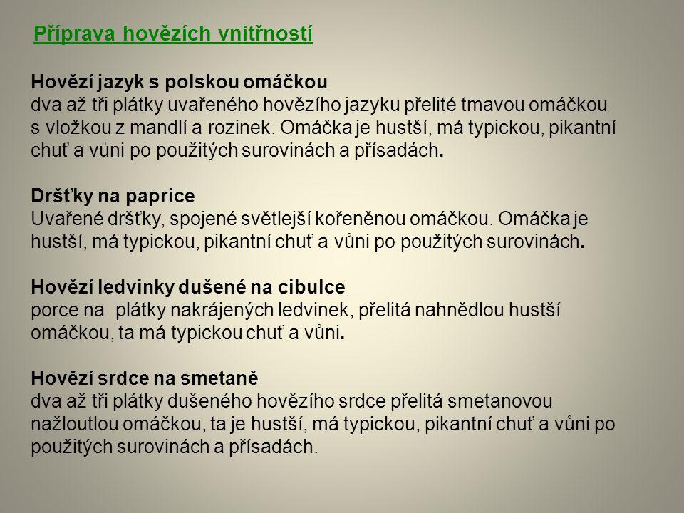 Příprava hovězích vnitřností Hovězí jazyk s polskou omáčkou dva až tři plátky uvařeného hovězího jazyku přelité tmavou omáčkou s vložkou z mandlí a ro