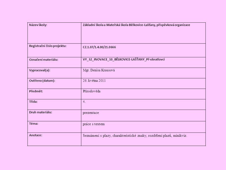 Název školy:Základní škola a Mateřská škola Bělkovice-Lašťany, příspěvková organizace Registrační číslo projektu: CZ.1.07/1.4.00/21.0666 Označení materiálu: VY_32_INOVACE_10_BĚLKOVICE-LAŠŤANY_Př-obratlovci Vypracoval(a): Mgr.