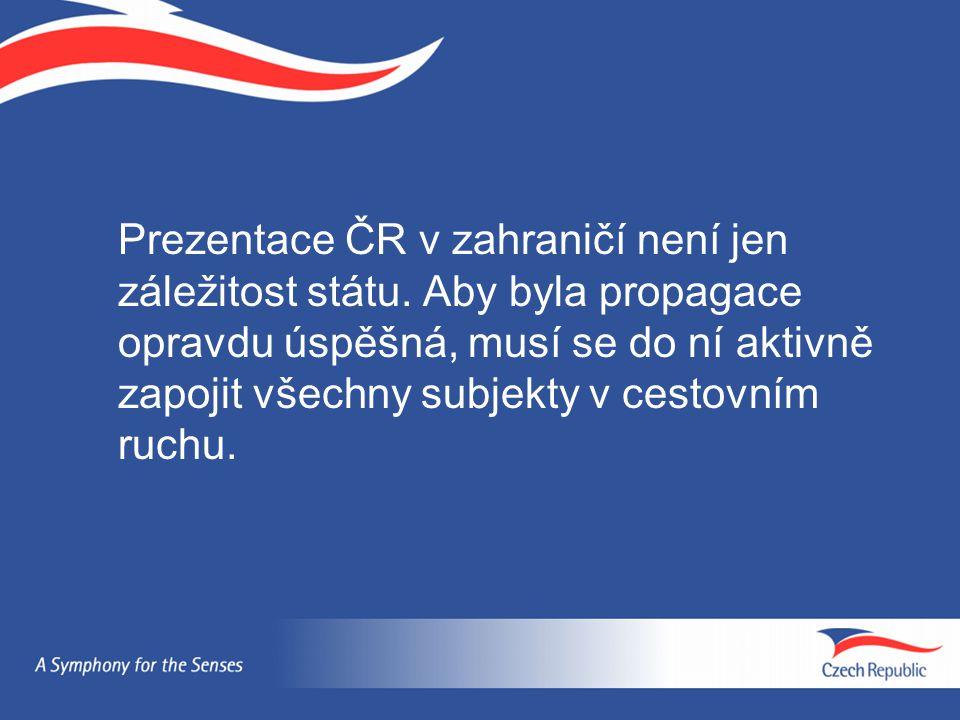 Prezentace ČR v zahraničí není jen záležitost státu. Aby byla propagace opravdu úspěšná, musí se do ní aktivně zapojit všechny subjekty v cestovním ru