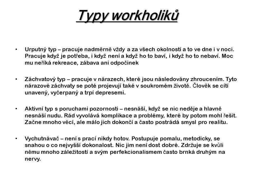 Typy workholiků Urputný typ – pracuje nadm ě rn ě v ž dy a za všech okolností a to ve dne i v noci.