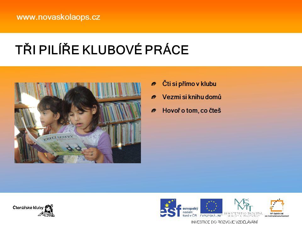 TŘI PILÍŘE KLUBOVÉ PRÁCE www.novaskolaops.cz Čti si přímo v klubu Vezmi si knihu domů Hovoř o tom, co čteš