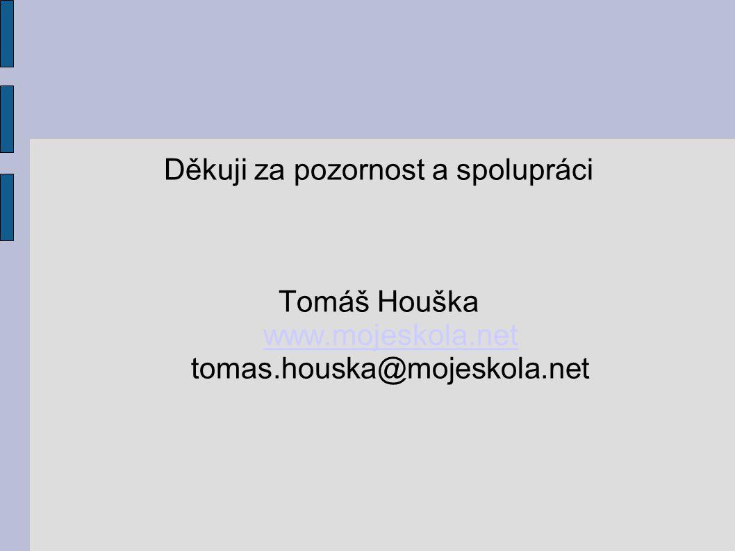 Děkuji za pozornost a spolupráci Tomáš Houška www.mojeskola.net tomas.houska@mojeskola.net www.mojeskola.net