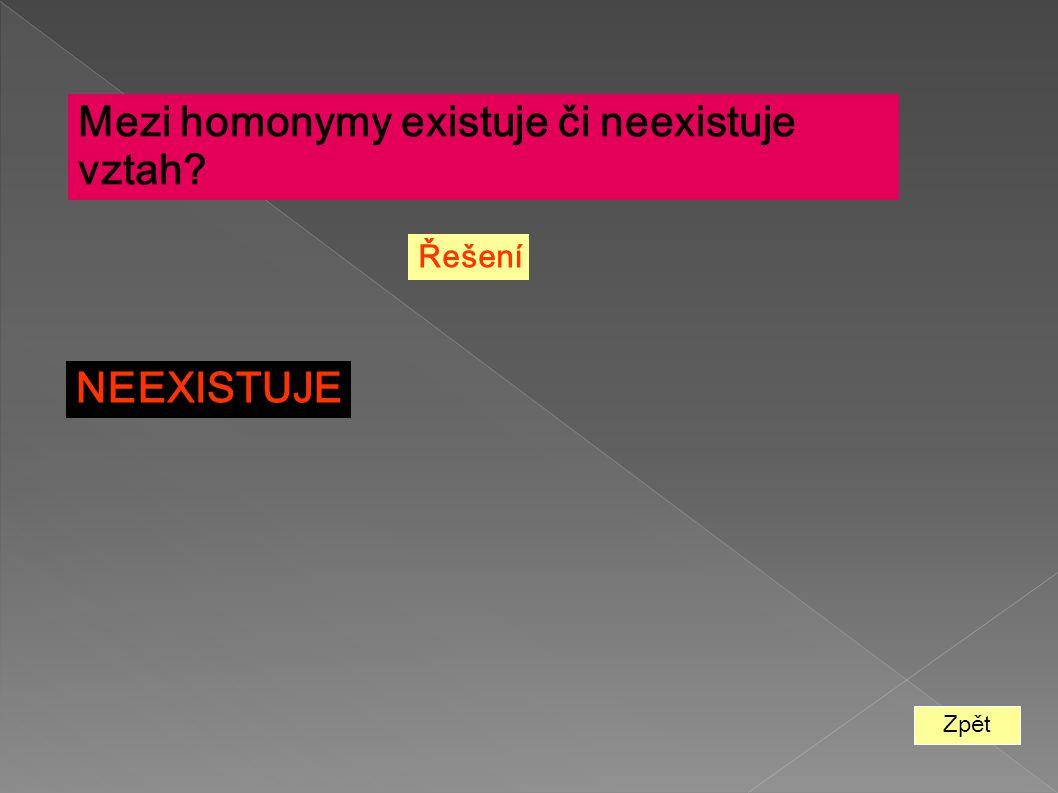 Zpět Mezi homonymy existuje či neexistuje vztah? Řešení NEEXISTUJE
