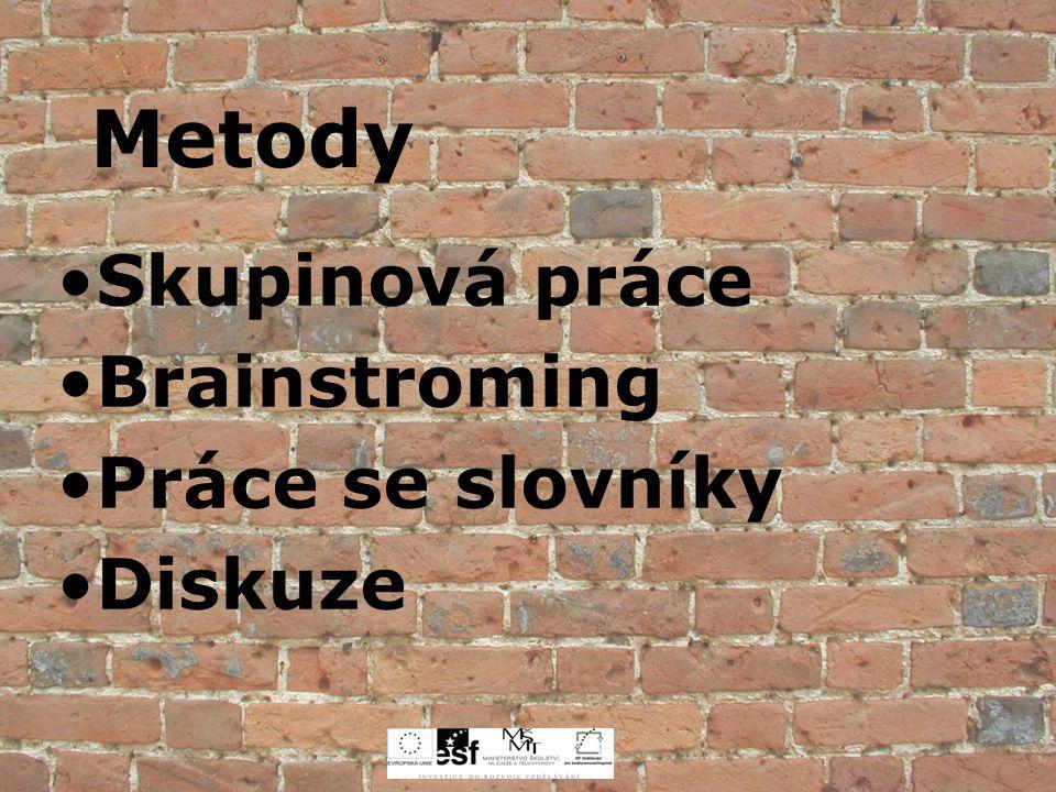 Metody Skupinová práce Brainstroming Práce se slovníky Diskuze