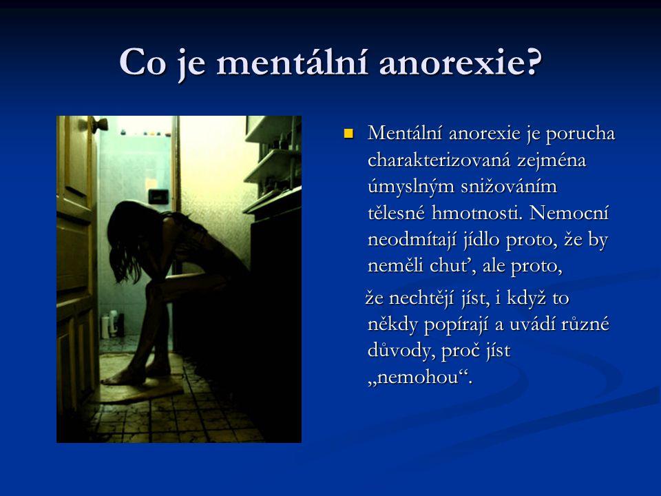Co je mentální anorexie? Mentální anorexie je porucha charakterizovaná zejména úmyslným snižováním tělesné hmotnosti. Nemocní neodmítají jídlo proto,