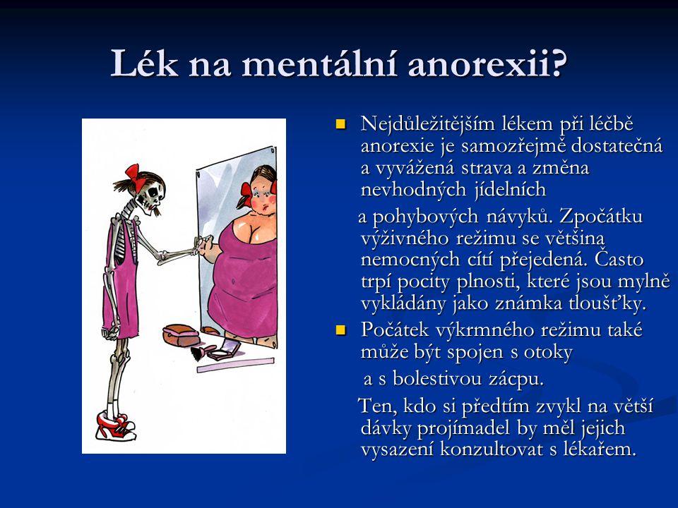 Lék na mentální anorexii? Nejdůležitějším lékem při léčbě anorexie je samozřejmě dostatečná a vyvážená strava a změna nevhodných jídelních a pohybovýc