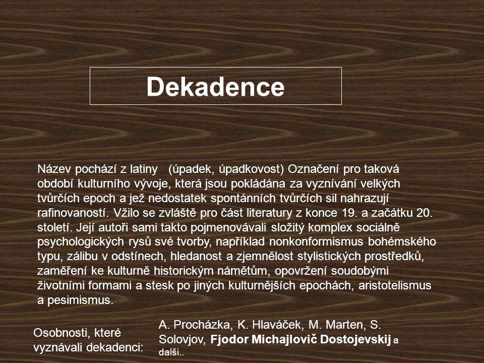 Dekadence Název pochází z latiny (úpadek, úpadkovost) Označení pro taková období kulturního vývoje, která jsou pokládána za vyznívání velkých tvůrčích