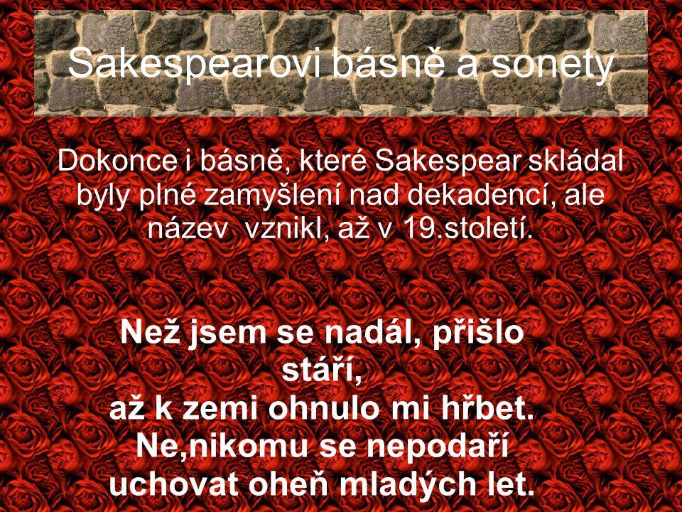 Sakespearovi básně a sonety Dokonce i básně, které Sakespear skládal byly plné zamyšlení nad dekadencí, ale název vznikl, až v 19.století. Než jsem se