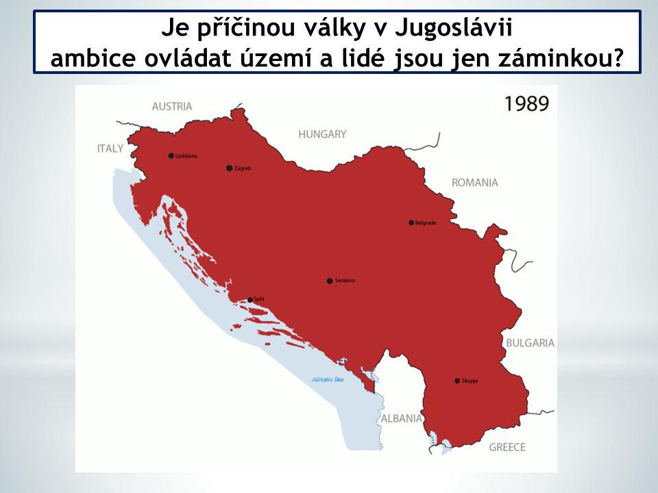 Je příčinou války v Jugoslávii ambice ovládat území a lidé jsou jen záminkou?