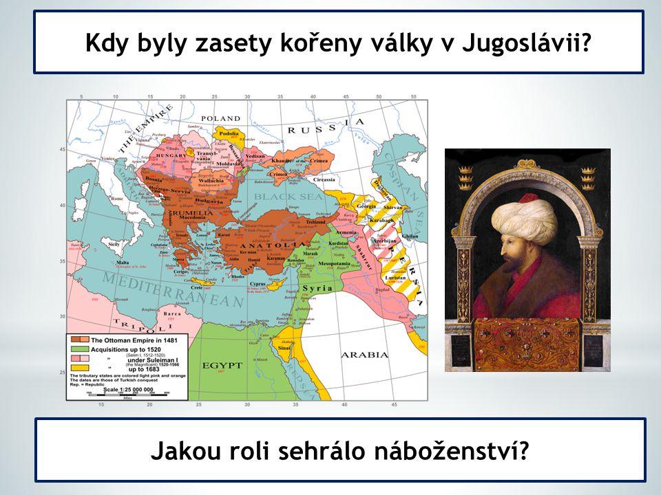Kdy byly zasety kořeny války v Jugoslávii Jakou roli sehrálo náboženství