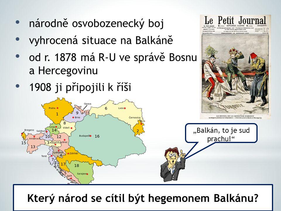 """národně osvobozenecký boj vyhrocená situace na Balkáně od r. 1878 má R-U ve správě Bosnu a Hercegovinu 1908 ji připojili k říši """"Balkán, to je sud pra"""