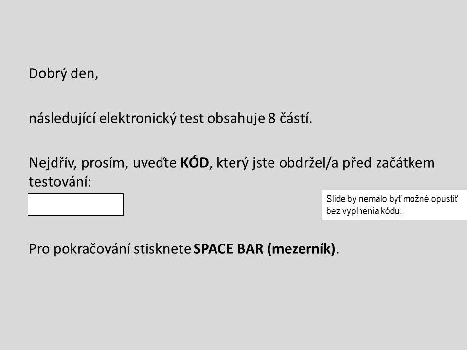 Dobrý den, následující elektronický test obsahuje 8 částí. Nejdřív, prosím, uveďte KÓD, který jste obdržel/a před začátkem testování: Pro pokračování