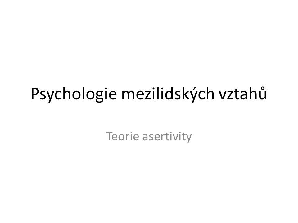 Psychologie mezilidských vztahů Teorie asertivity