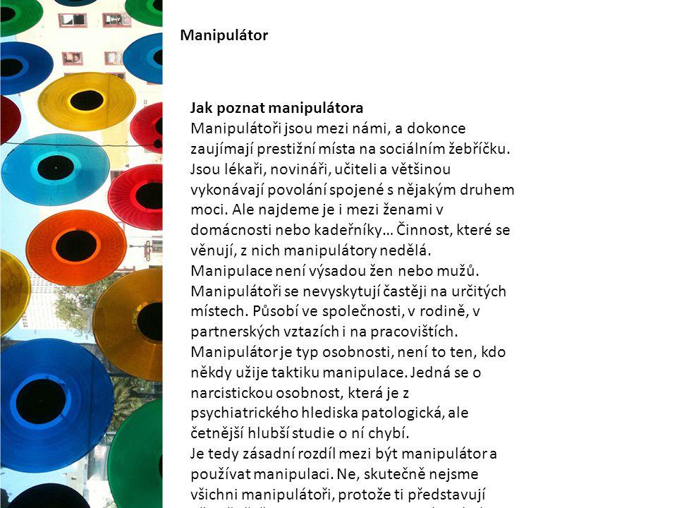 Manipulátor Jak poznat manipulátora Manipulátoři jsou mezi námi, a dokonce zaujímají prestižní místa na sociálním žebříčku. Jsou lékaři, novináři, uči