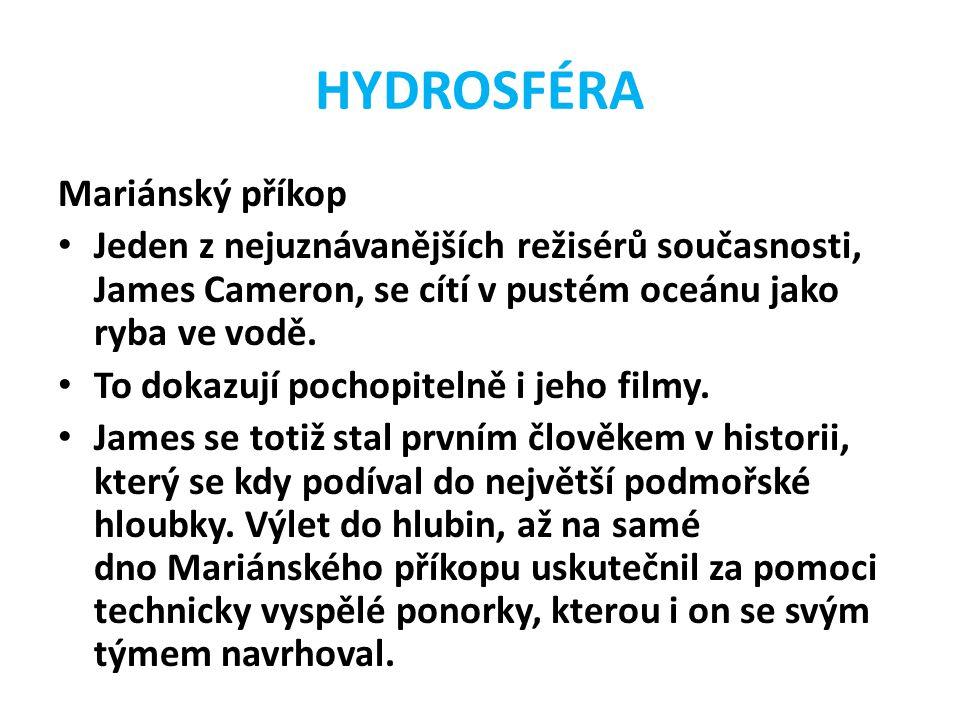 HYDROSFÉRA Mariánský příkop Jeden z nejuznávanějších režisérů současnosti, James Cameron, se cítí v pustém oceánu jako ryba ve vodě. To dokazují pocho
