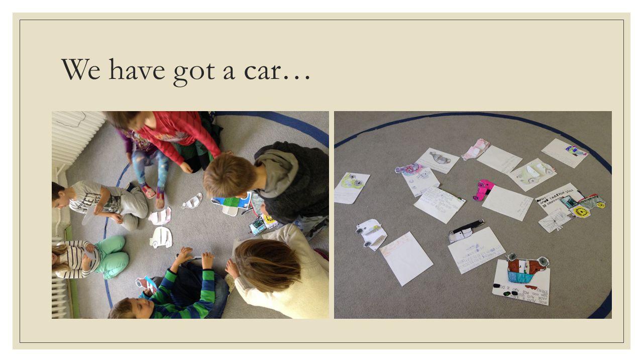 We have got a car…