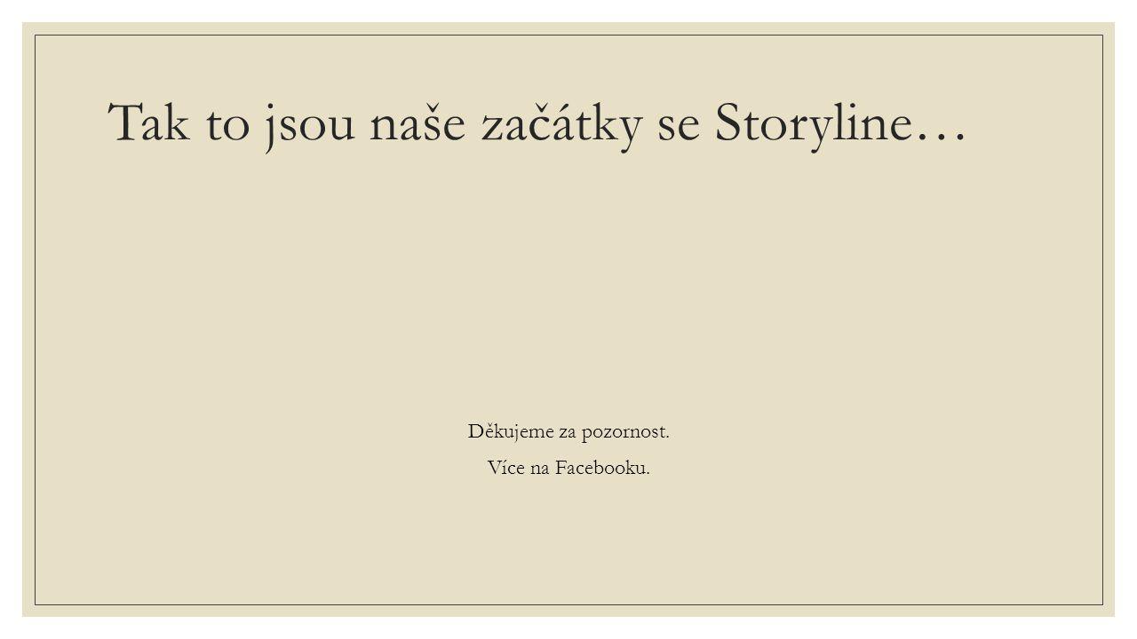 Tak to jsou naše začátky se Storyline… Děkujeme za pozornost. Více na Facebooku.
