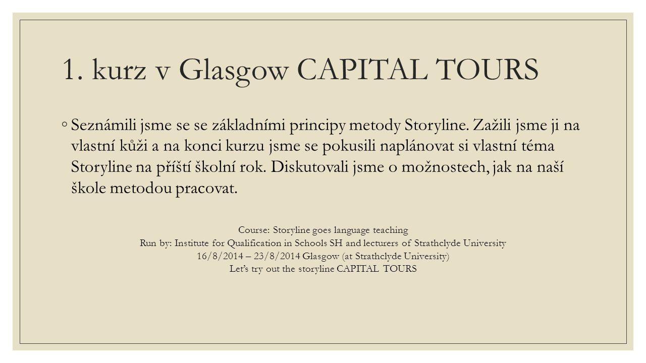 1. kurz v Glasgow CAPITAL TOURS ◦Seznámili jsme se se základními principy metody Storyline.