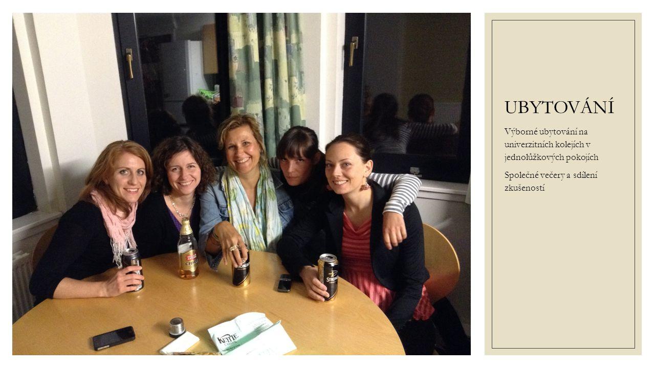 UBYTOVÁNÍ Výborné ubytování na univerzitních kolejích v jednolůžkových pokojích Společné večery a sdílení zkušeností