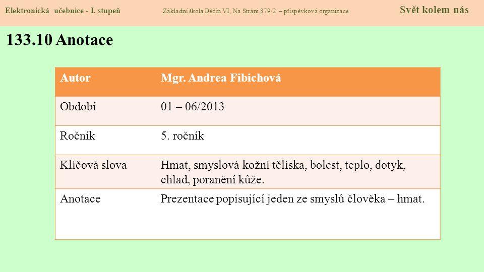 133.10 Anotace AutorMgr.Andrea Fibichová Období01 – 06/2013 Ročník5.