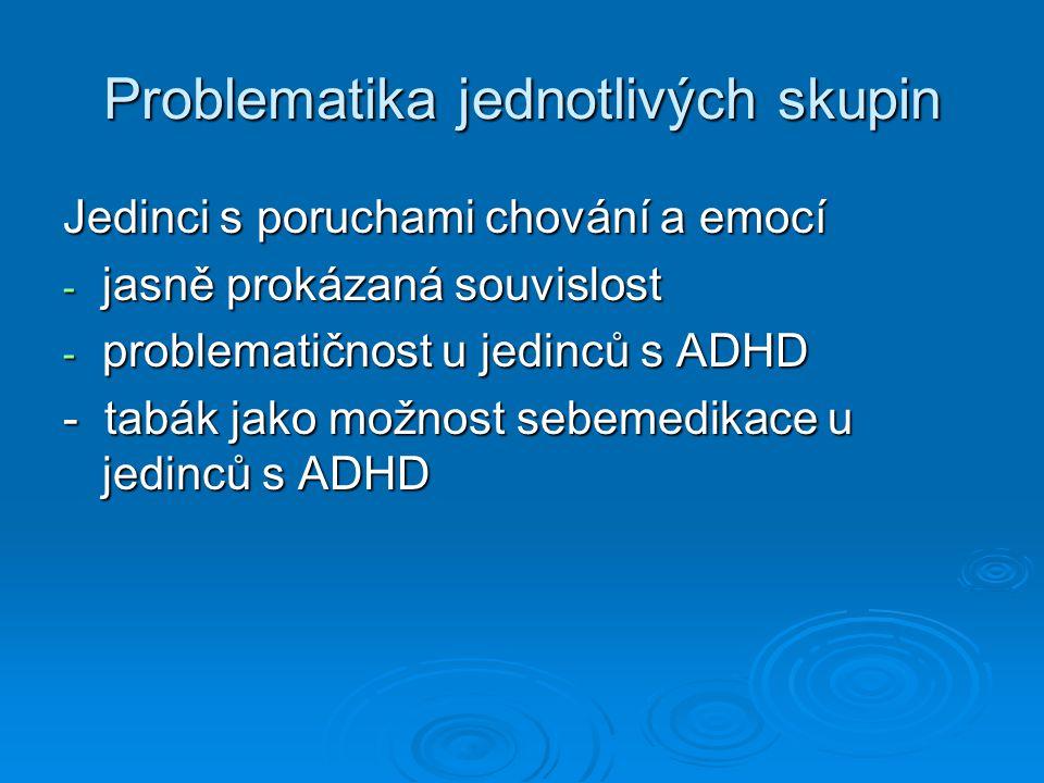 Jedinci s tělesným postižením - zvýšené riziko zneužívání zejména u získaných postižení - Typ A – problémy s alkoholem a drogami již před počátkem postižení (např.