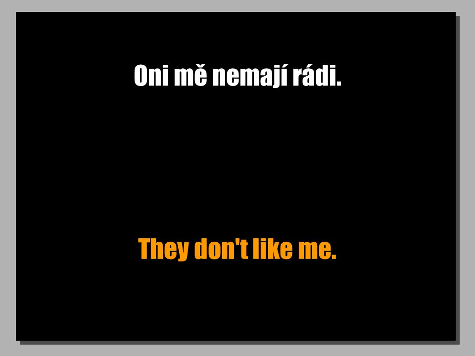 Moc to neznamená. It doesn t mean much.