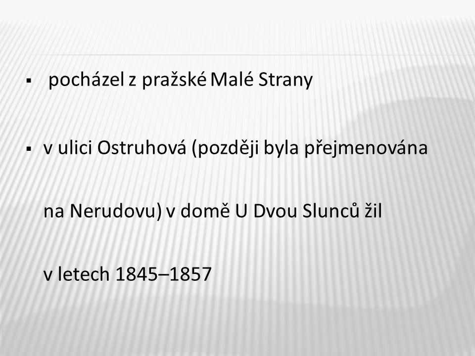  pocházel z pražské Malé Strany  v ulici Ostruhová (později byla přejmenována na Nerudovu) v domě U Dvou Slunců žil v letech 1845–1857