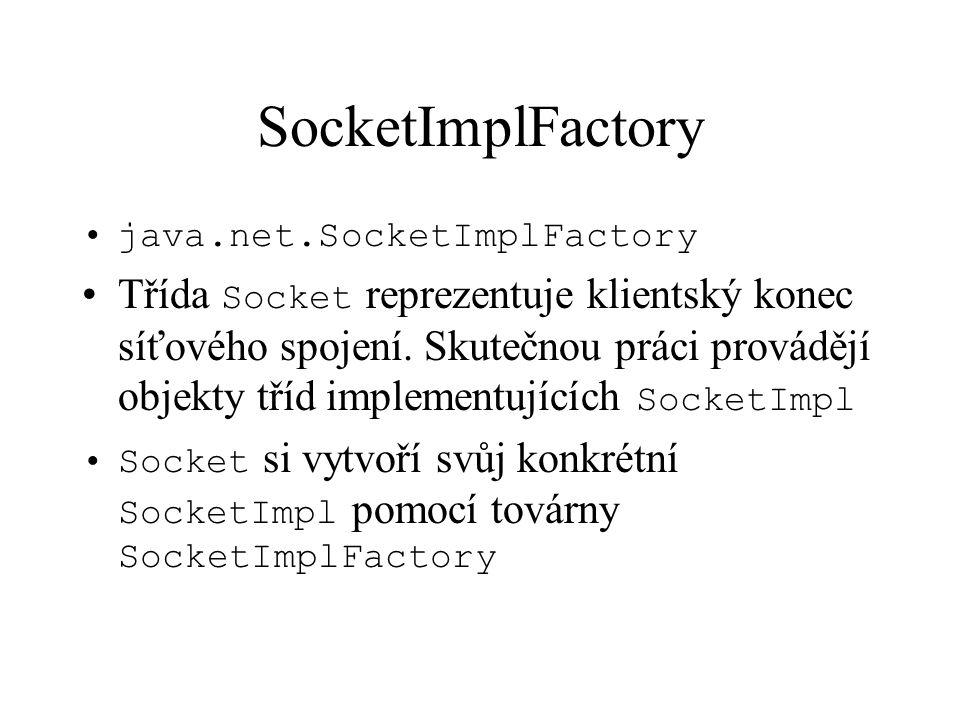 SocketImplFactory java.net.SocketImplFactory Třída Socket reprezentuje klientský konec síťového spojení.