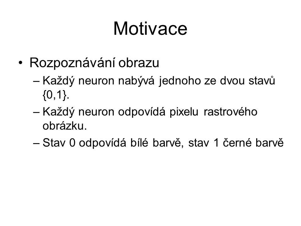 Motivace Rozpoznávání obrazu –Každý neuron nabývá jednoho ze dvou stavů {0,1}.