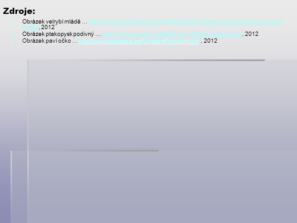 Zdroje:   Obrázek velrybí mládě … http://chranmezviratka.blog.cz/0808/velrybi-mlade-povazuje-jachtu-za-svou- matku, 2012http://chranmezviratka.blog.