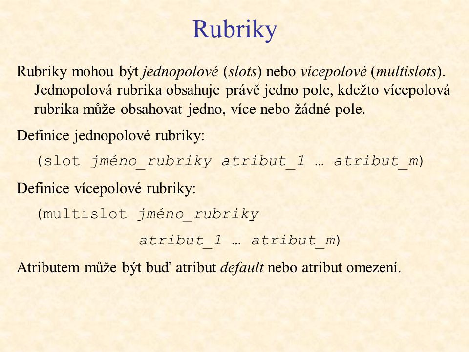 Rubriky Rubriky mohou být jednopolové (slots) nebo vícepolové (multislots).