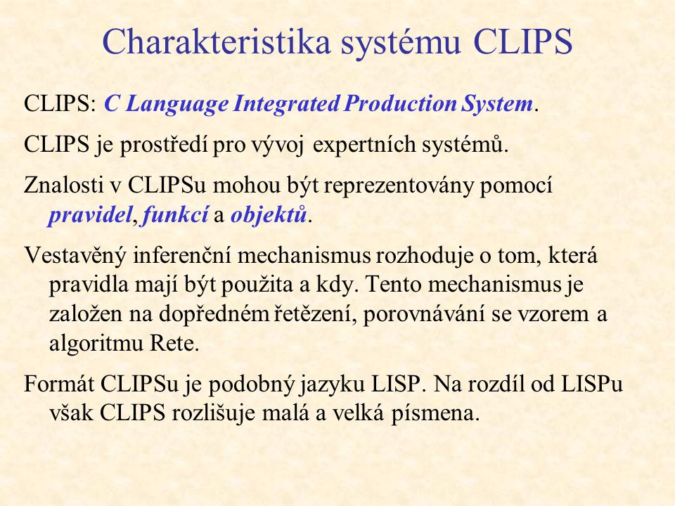 Charakteristika systému CLIPS CLIPS: C Language Integrated Production System.