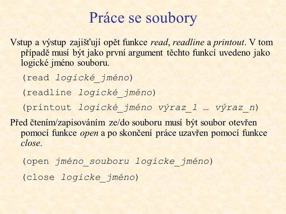 Práce se soubory Vstup a výstup zajišťují opět funkce read, readline a printout.