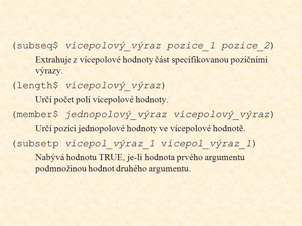 (subseq$ vícepolový_výraz pozice_1 pozice_2) Extrahuje z vícepolové hodnoty část specifikovanou pozičními výrazy.