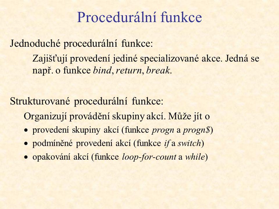 Procedurální funkce Jednoduché procedurální funkce: Zajišťují provedení jediné specializované akce.
