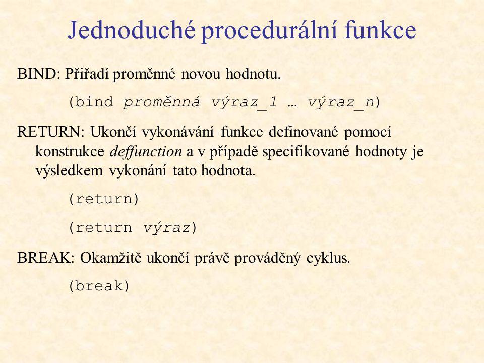 Jednoduché procedurální funkce BIND: Přiřadí proměnné novou hodnotu.
