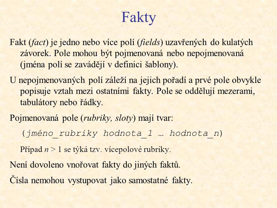 Fakty Fakt (fact) je jedno nebo více polí (fields) uzavřených do kulatých závorek.