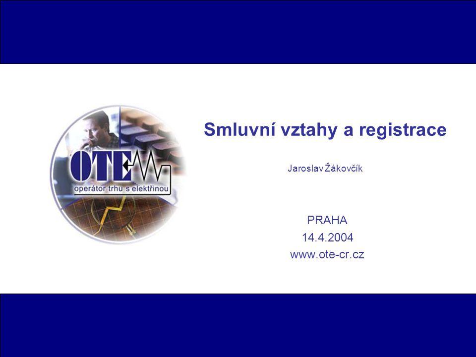 Smluvní vztahy a registrace Jaroslav Žákovčík PRAHA 14.4.2004 www.ote-cr.cz
