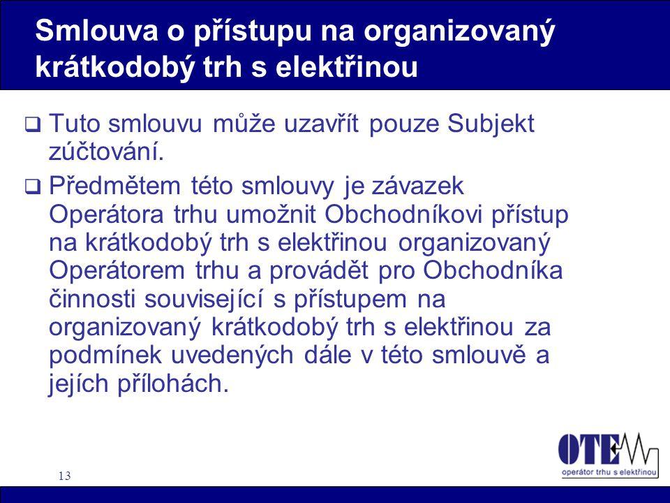 13 Smlouva o přístupu na organizovaný krátkodobý trh s elektřinou  Tuto smlouvu může uzavřít pouze Subjekt zúčtování.