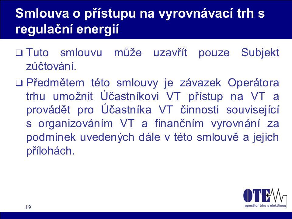 19 Smlouva o přístupu na vyrovnávací trh s regulační energií  Tuto smlouvu může uzavřít pouze Subjekt zúčtování.