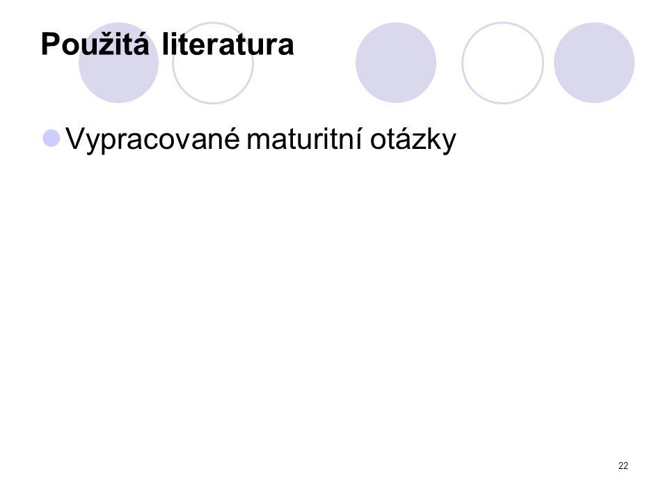 22 Použitá literatura Vypracované maturitní otázky