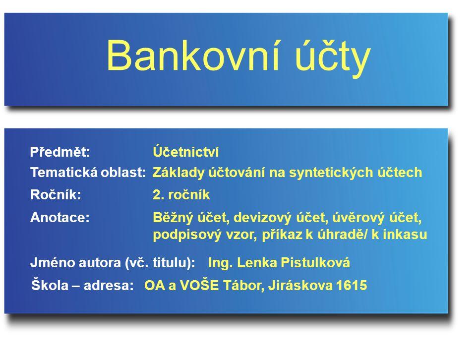 Úkoly  Co je to bankovní účet. Jaké znáte druhy bankovních účtů.