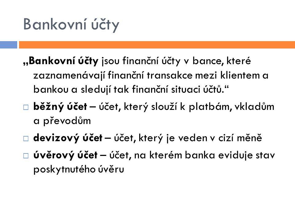 """Bankovní účty """"Bankovní účty jsou finanční účty v bance, které zaznamenávají finanční transakce mezi klientem a bankou a sledují tak finanční situaci"""