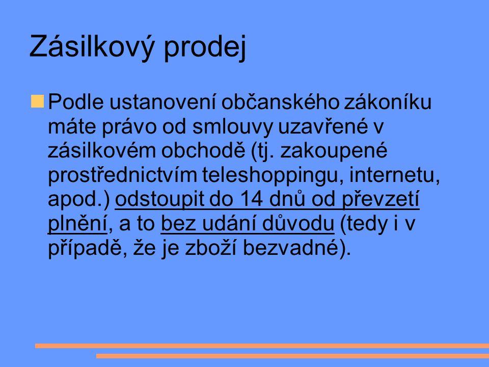 Zásilkový prodej Podle ustanovení občanského zákoníku máte právo od smlouvy uzavřené v zásilkovém obchodě (tj. zakoupené prostřednictvím teleshoppingu