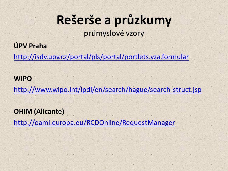 Rešerše a průzkumy průmyslové vzory ÚPV Praha http://isdv.upv.cz/portal/pls/portal/portlets.vza.formular WIPO http://www.wipo.int/ipdl/en/search/hague