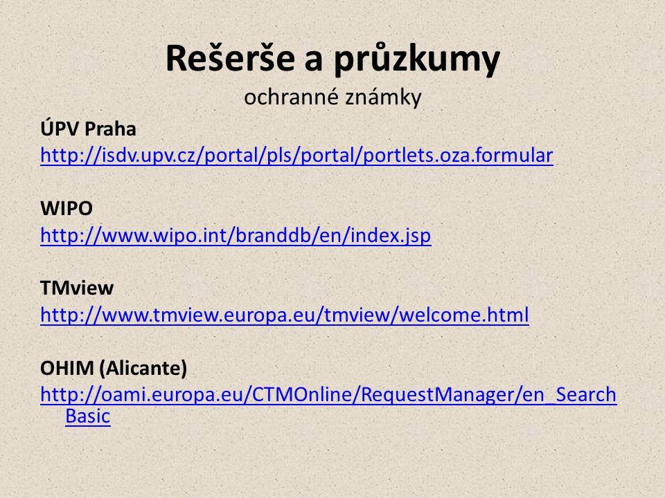 Rešerše a průzkumy ochranné známky ÚPV Praha http://isdv.upv.cz/portal/pls/portal/portlets.oza.formular WIPO http://www.wipo.int/branddb/en/index.jsp