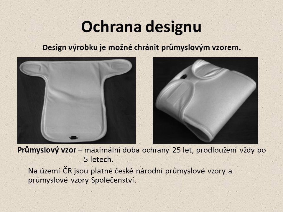 Ochrana designu Design výrobku je možné chránit průmyslovým vzorem. Průmyslový vzor – maximální doba ochrany 25 let, prodloužení vždy po 5 letech. Na
