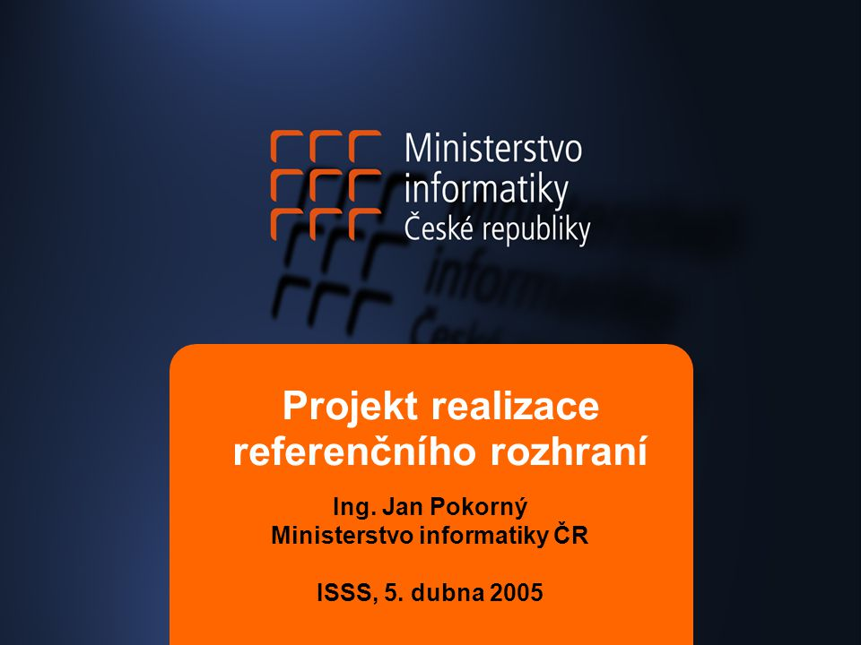 Projekt realizace referenčního rozhraní Ing. Jan Pokorný Ministerstvo informatiky ČR ISSS, 5.