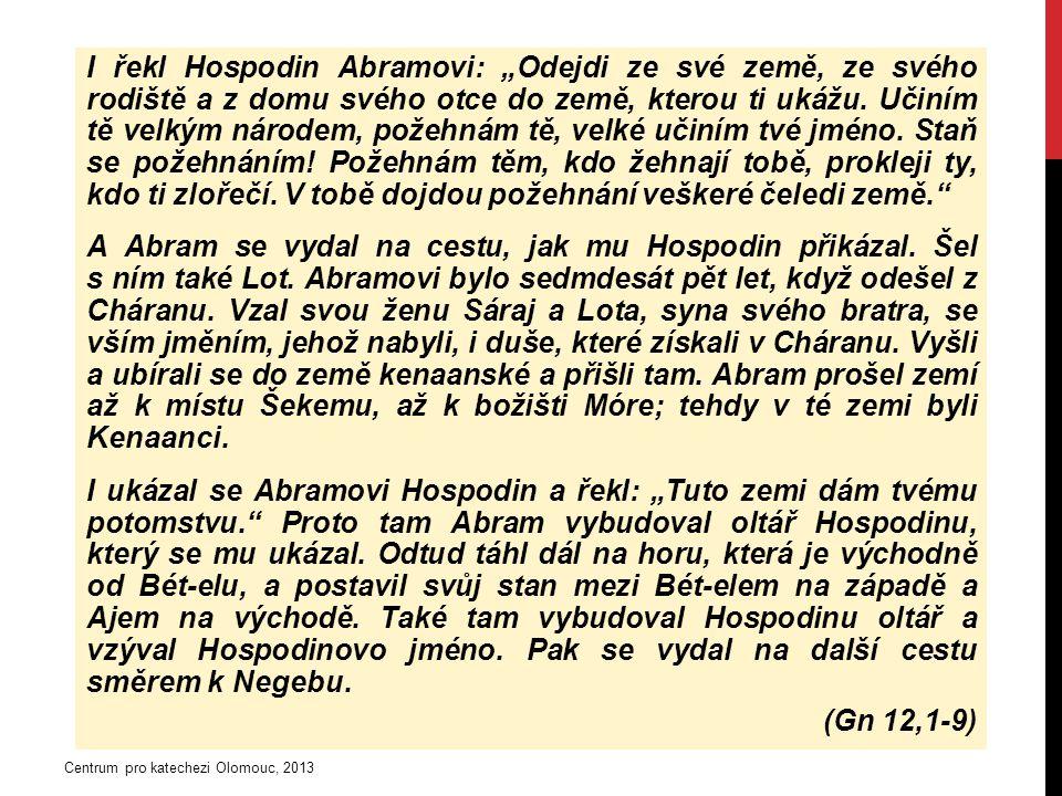 """I řekl Hospodin Abramovi: """"Odejdi ze své země, ze svého rodiště a z domu svého otce do země, kterou ti ukážu."""